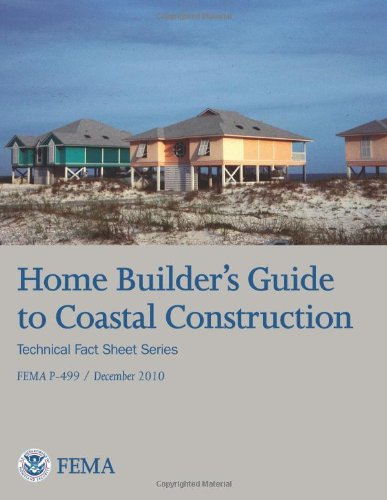 Home Builder's Guide to Coastal Construction (Technical Fact Sheet Series - FEMA P-499 / December 2010)