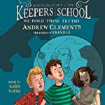 We Hold These Truths: Benjamin Pratt and the Keepers of the School, Book 5 (       UNABRIDGED) by Andrew Clements Narrated by Keith Nobbs