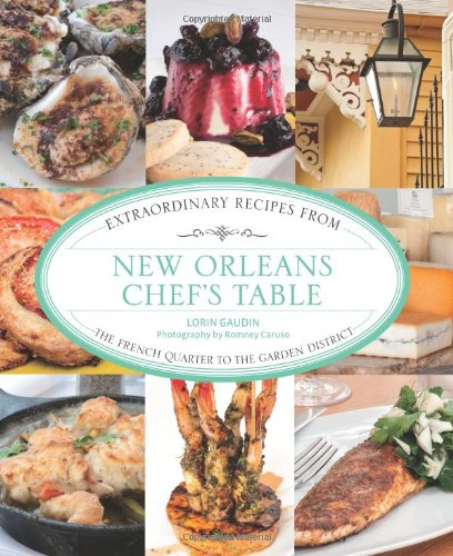 New Orleans Chef's Table: Extraordinary Recipes from the French Quarter to the Garden District by Lorin Gaudin