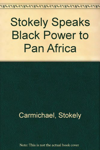 Stokely Speaks Black Power to Pan Africanism, by Stokely Carmichael