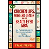 Chicken Lips, Wheeler-Dealer, and the Beady-Eyed M.B.A: An Entrepreneur's Wild Adventures on the New Silk Road ~ Frank Farwell