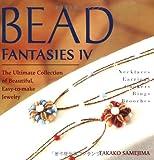 Bead Fantasies IV: The Ultimate Collection of Beautiful, Easy-To-Make Jewelry (Bead Fantasies) (Bead Fantasies) Takako Samejima
