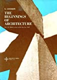 img - for The Beginnings of Architecture: The Eternal Present : A Contribution on Constancy and Change (The A.W. Mellon lectures in the fine arts, 1957) Bollingen Series XXXV book / textbook / text book