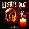 Lights Out: Later than You Think  by Arch Oboler Narrated by Boris Karloff, Mercedes McCambridge, Willard Waterman