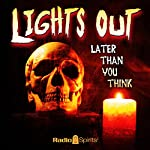 Lights Out: Later than You Think | Arch Oboler