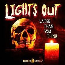 Lights Out: Later than You Think Radio/TV Program by Arch Oboler Narrated by Boris Karloff, Mercedes McCambridge, Willard Waterman