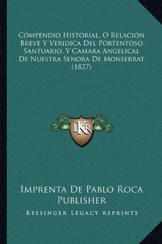 Compendio Historial, O Relacion Breve y Veridica del Portentoso Santuario, y Camara Angelical de Nuestra Senora de Monserrat (1827)