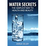 Water Secrets The Simplest Way to Health and Beautyby Anna Selby