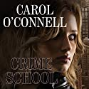 Crime School: Kathleen Mallory, Book 6 (       UNABRIDGED) by Carol O'Connell Narrated by Kate Reading