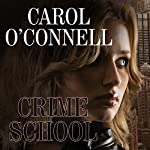 Crime School: Kathleen Mallory, Book 6 | Carol O'Connell