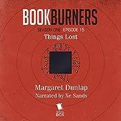 Bookburners: Things Lost: Episode 15: Bookburners, Season One | Margaret Dunlap