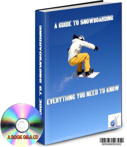 A CD GUIDE TO SNOWBOARDING EVERYTHING YOU NEED TO KNOW