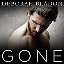 Gone - The Complete Series: Part One, Part Two & Part Three (       UNABRIDGED) by Deborah Bladon Narrated by Tatiana Sokolov