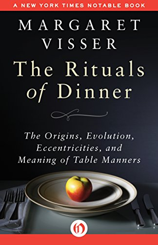 The Rituals of Dinner: The Origins, Evolution, Eccentricities, and Meaning of Table Manners by Margaret Visser
