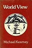 World View (Chandler & Sharp publications in anthropology and related fields) (0883165503) by Kearney, Michael