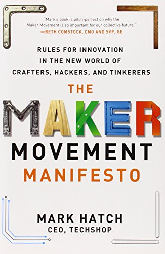the-maker-movement-manifesto-rules-for-innovation-in-the-new-world-of-crafters-hackers-and-tinkerers