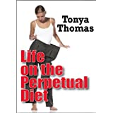 Life on the Perpetual Diet ~ Tonya Thomas