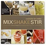 Mix Shake Stir (Cocktails for Cooks)