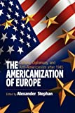 img - for The Americanization of Europe: Culture, Diplomacy, and Anti-Americanism after 1945 book / textbook / text book