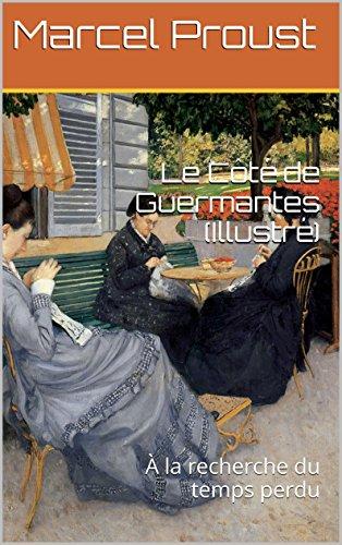 Marcel Proust - Le Côté de Guermantes (Illustré): À la recherche du temps perdu (French Edition)
