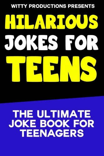 Hilarious Jokes For Teens: The Ultimate Joke Book for Teenagers