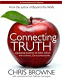 img - for Connecting Truth: Equipping students to leave school with authentic Christ-centered faith. book / textbook / text book