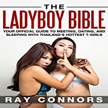 The Ladyboy Bible: Your Official Guide to Meeting, Dating, and Sleeping with Thailand's Hottest T-Girls | Livre audio Auteur(s) : Ray Connors Narrateur(s) : Joseph Davis