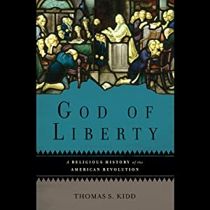 God of Liberty: A Religious History of the American Revolution | [Thomas S. Kidd]