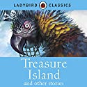 Ladybird Classics: Treasure Island and other Stories Audiobook by  Ladybird Narrated by Rachel Bavidge