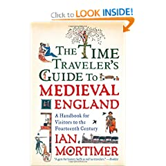 The Time Traveler's Guide to Medieval England: A Handbook for Visitors to the Fourteenth Century by Ian Mortimer