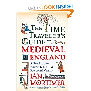 The Time Traveler's Guide to Medieval England: A Handbook for Visitors to the Fourteenth Century by