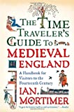 The Time Travelers Guide to Medieval England: A Handbook for Visitors to the Fourteenth Century