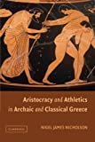 Aristocracy and Athletics in Archaic and Classical Greece (1107403685) by Nicholson, Nigel
