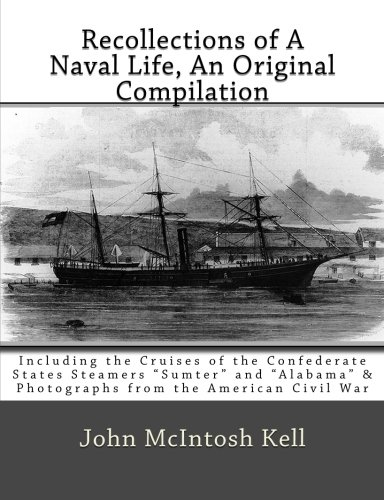Recollections of A Naval Life, An Original Compilation: Including the Cruises of the Confederate States Steamers