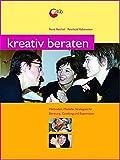 Kreativ beraten: Methoden und Strategien für kreative Beratungsarbeit