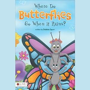 Where Do Butterflies Go When it Rains? | [Debbie Spurr]