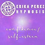 Confianza y Auto-Estima Hipnosis [Confidence and Self-Esteem Hypnosis] | Erika Perez