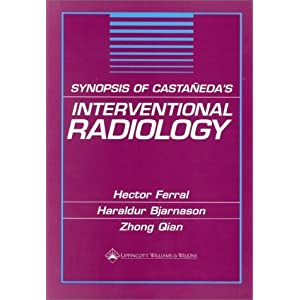 Synopsis of Castaqeda's Interventional Radiology by Ferral, Hector; Ferral; Bjarnason published by Lippincott Williams & Wilkins Paperback