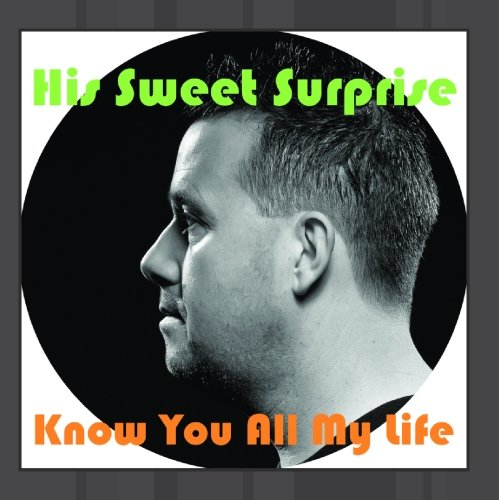 His Sweet Surprise - Know You All My Life