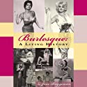 Burlesque: A Living History Audiobook by Jane Briggeman Narrated by Bill Fisher