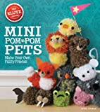 Mini Pom-Pom Pets: Make your own fuzzy friends (Klutz S)