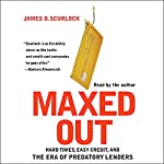 Maxed Out: Hard Times, Easy Credit, and the Era of Predatory Lenders | James D. Scurlock