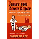 Fight the Good Fight: From Vicar's Wife to Killing Machineby Catherine Fox