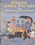 Demons, Gods and Holy Men from Indian Myths and Legends Hb (World Mythology Series)