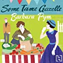 Some Tame Gazelle Audiobook by Barbara Pym Narrated by Patience Tomlinson