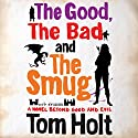 The Good, the Bad, and the Smug Audiobook by Tom Holt Narrated by Ray Sawyer