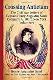 img - for Crossing Antietam: The Civil War Letters of Captain Henry Augustus Sand, Company A, 103rd New York Volunteers book / textbook / text book