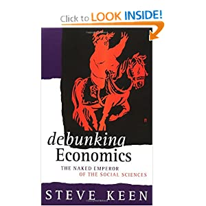 Debunking Economics: The Naked Emperor of the Social Sciences [Paperback]