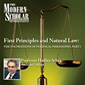 The Modern Scholar: First Principles & Natural Law: The Foundations of Political Philosophy, Part I | [Professor Hadley Arkes]