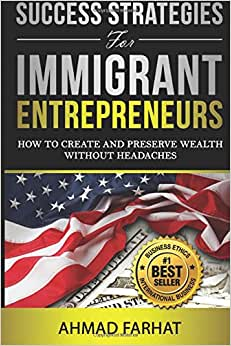 Success Strategies For Immigrant Entrepreneurs: How To Create And Preserve Wealth Without Headaches
